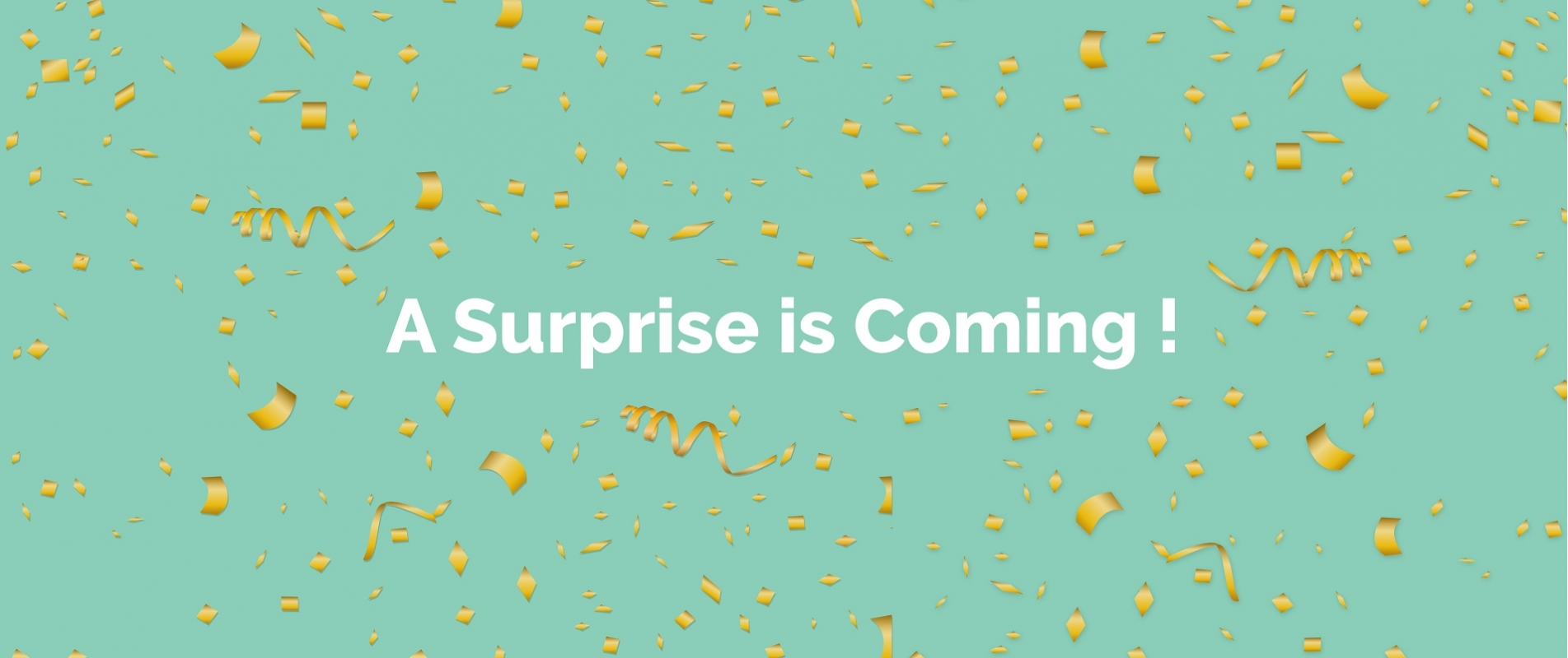 A Surprise Is Coming !